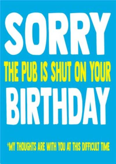 Funny Cheeky Chops Sorry The Pubs Are Shut On Your Birthday Card