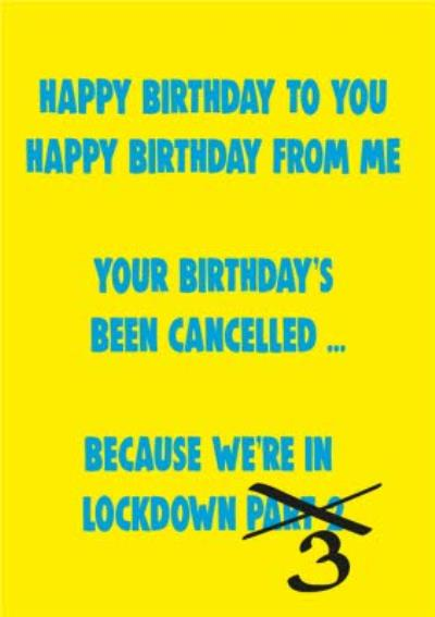 Funny Cheeky Chops Your Birthday Has Been Cancelled Because We Are In Lockdown 3 Birthday Card