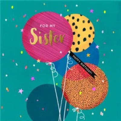 Modern Design Balloons For My Sister Happy Birthday Birthday Card