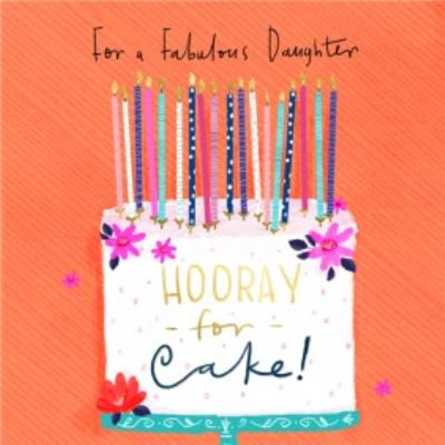 For A Fabulous Daughter Hooray For Cake Birthday Card