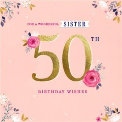 Floral For A Wonderful Sister 50th Birthday Card