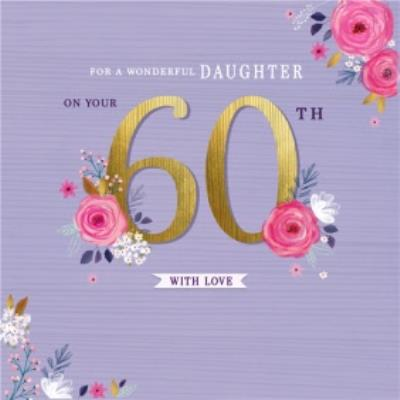 Floral For A Wonderful Daughter 60th With Love Birthday Card