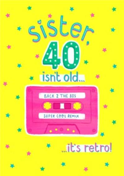 Typographic Cassette Sister 40 Isn't Old It's Retro Birthday Card