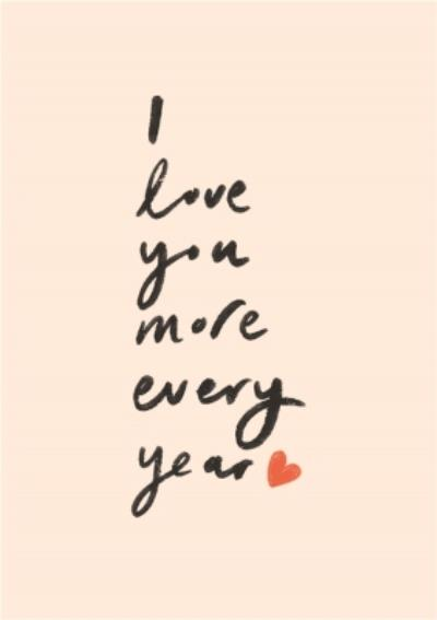 I Love You More Every Year Typographic Cute Card