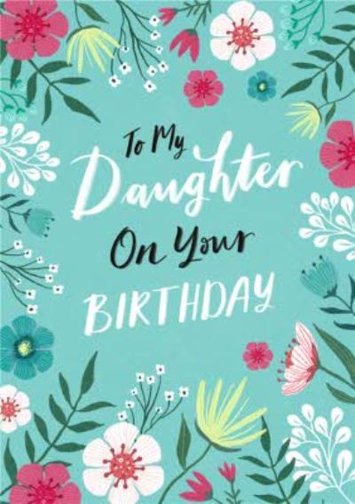 To My Daughter On Your Birthday Floral Blue Card