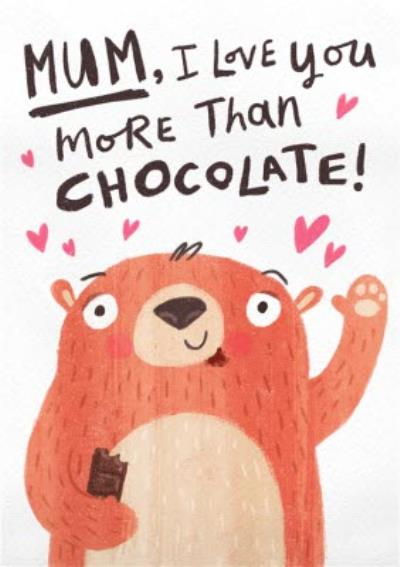 Mum I Love You More Than Chocolate Hand Drawn Card