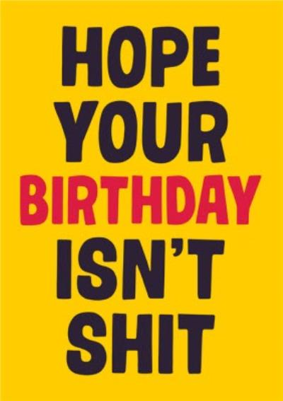 Dean Morris Hope Your Birthday Isn't Shit Birthday Card