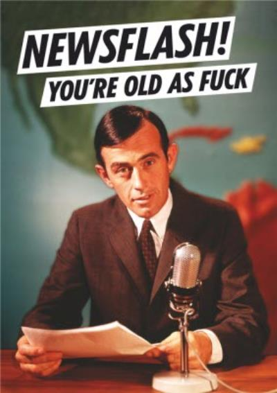 Dean Morris News Flash You're Old As Fuck Birthday Card