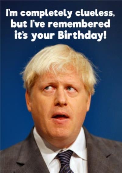 Dean Morris Completely Clueless Boris Johnson Birthday Card