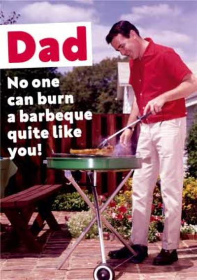 Dad No One Can Burn A Barbeque Quite Like You Father's Day Card