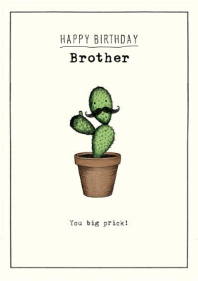 Cactus You Big Prick Personalised Brother Birthday Card