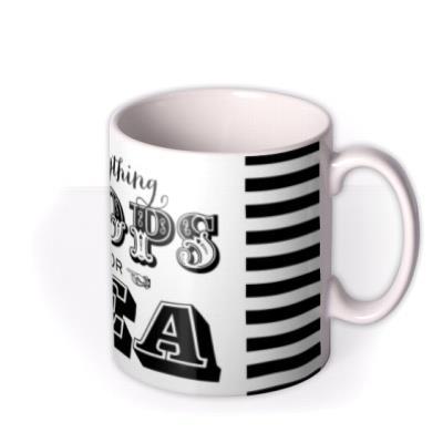 Everything Stops For Tea Mug