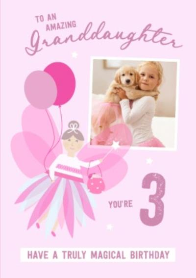To An Amazing Granddaughter Truly Magical Age 3 Photo Upload Birthday Card