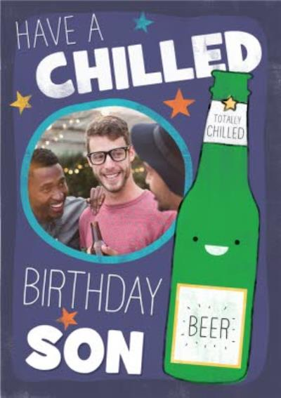 Have a Chilled Birthday Son!