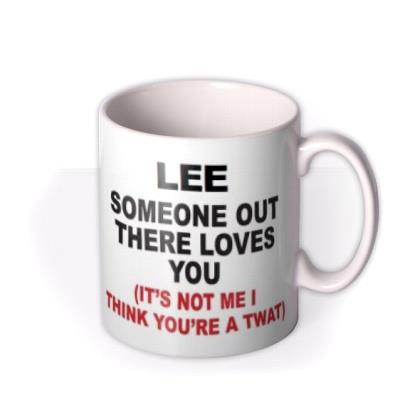Someone Out There Loves You Funny Rude Mug
