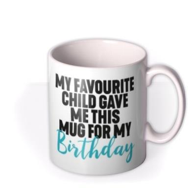 FunnyTypographic My Favourite Child Gave Me This Mug For My Birthday Mug
