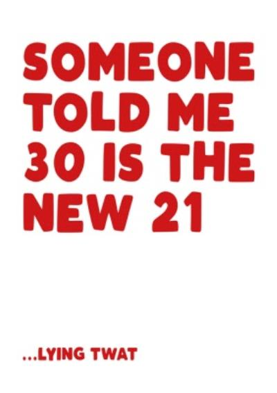 Someone told me 30 is the new 21 Happy Birthday Card