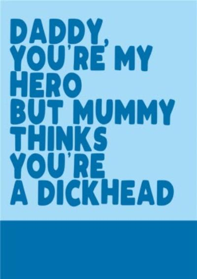 Rude Funny Typography Daddy You're My Hero But MummyThinks You're A Dickhead Card
