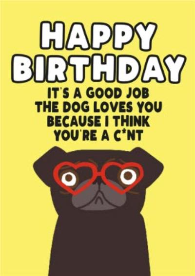 Funny Rude It's A Good Job The Dog Loves You Birthday Card