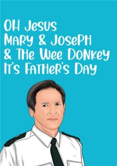 Oh Jesus Mary And Joseph And The Wee Donkey Its Fathers Day Card