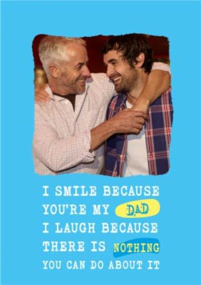 Silly Sentiments Photo Upload I Smile Because You're My Dad Funny Birthday Card
