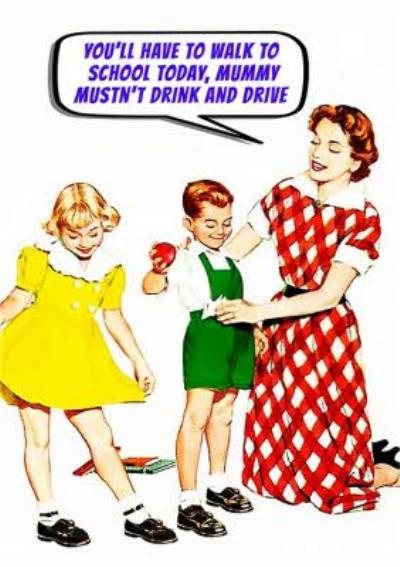 Funny Cheeky Youll Have To Walk To School Today Mummy Mustnt Drink And Drive Card