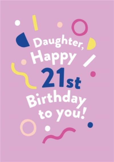 Illustrated Modern Asbtract Design Daughter Happy 21st Birthday To You Card