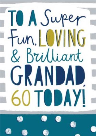 Super Fun Loving And Brilliant Grandad 60th Birthday Card