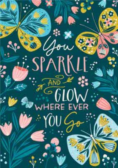 Floral You Sparkle And Glow Where Ever You Go Card