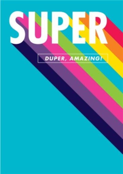 Super Duper Amazing Rainbow Card