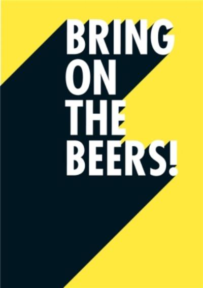 Bring On The Beers Funny Typographic Card