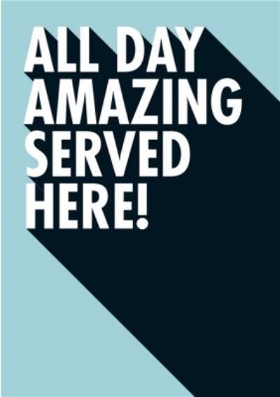 All Day Amazing Served Here Funny Typographic Card