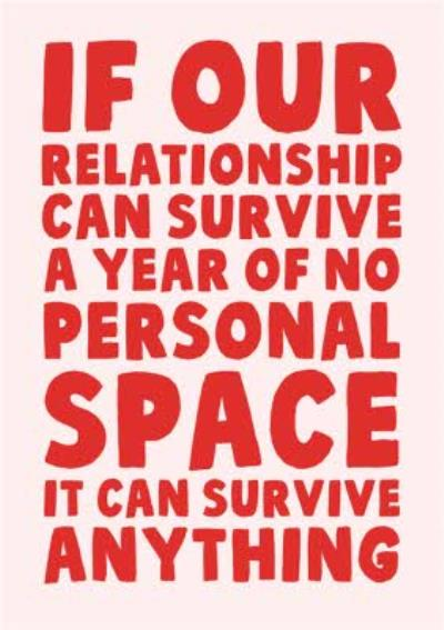 Lockdown If Our Relationship Can Survive A Year Of No Personal Space It Can Survive Anything Card