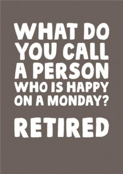 Funny What Do You Call A Person Who Is Happy On A Monday? Retired Retirement Card
