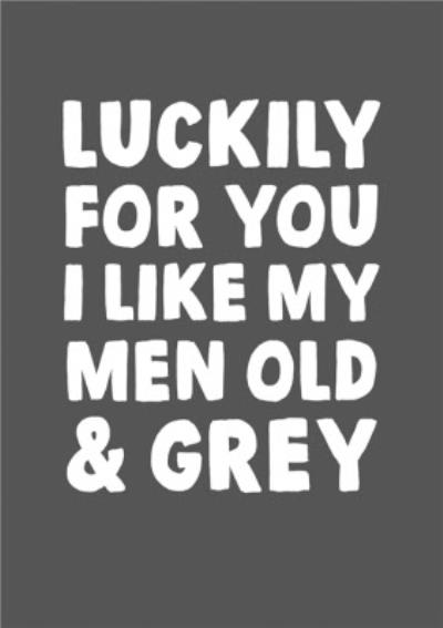 Funny Lucky For You I Like My Men Old And Grey Card