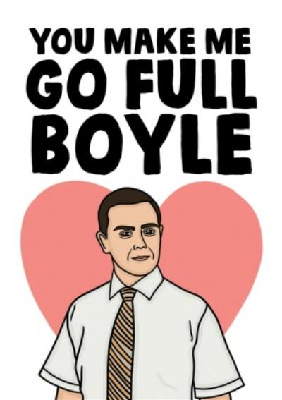 Funny You Make Me Go Full Boyle Valentine's Day Card