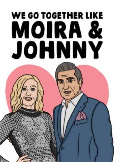 Funny We Go Together Like Moira And Johnny Valentine's Day Card