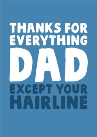 Funny Typographic Thanks For Everything Dad Except Your Hairline Fathers Day Card