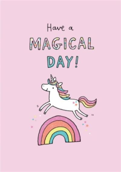 Illustrated Unicorn Have A Magical Day Birthday Card