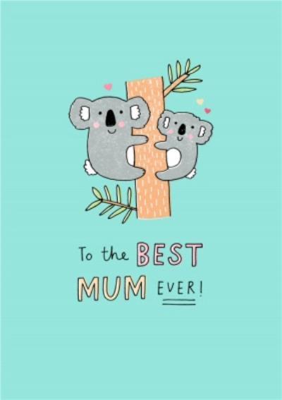 To The Best Mum Ever Koala Illustration Card