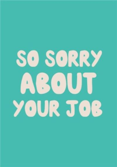 Just To Say Sorry About Your Job Postcard