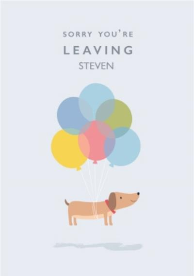 Cute Dog Floating Away With Balloons Personalised Sorry You're Leaving Card