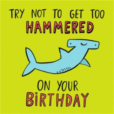 Try Not To Get Hammered On Your Birthday Hammerhead Shark Card