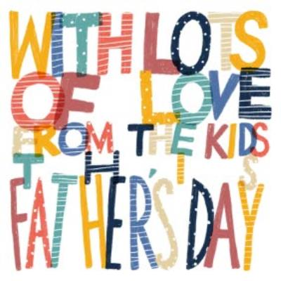 Illustrated Typographic With Lots Of Love From The Kids Father's Day Card