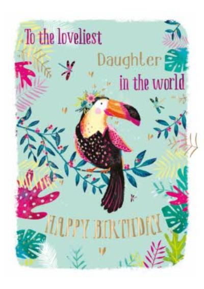 Birthday Card - Daughter - Loveliest Daughter In The World - Tropical