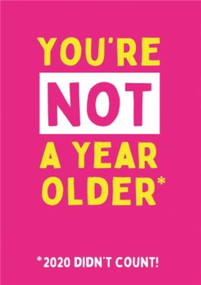 You Are Not A Year Older 2020 Birthday Card