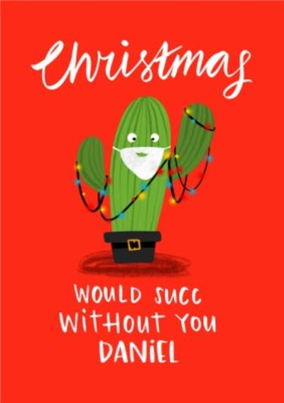 Christmas Would Suck Without You Funny Cactus Card