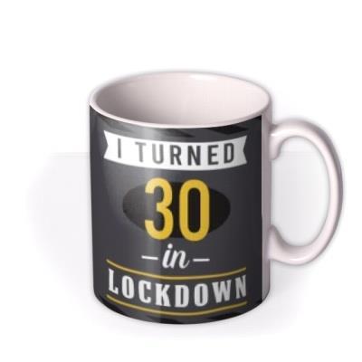 Pandemic I Turned 30 In Lockdown Personalise Age Photo Upload Birthday Mug