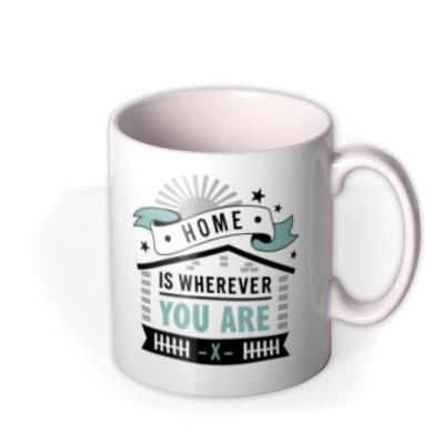 Typographic Cute Home Is Wherever You Are Personalised Mug