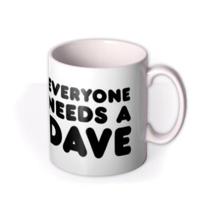 Everyone Needs A Dave Personalise Name Photo Upload Mug
